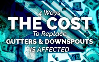 4 Ways The Cost To Replace Gutters & Downspouts Is Affected